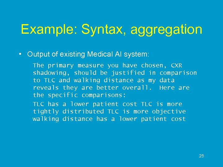 Example: Syntax, aggregation • Output of existing Medical AI system: The primary measure you