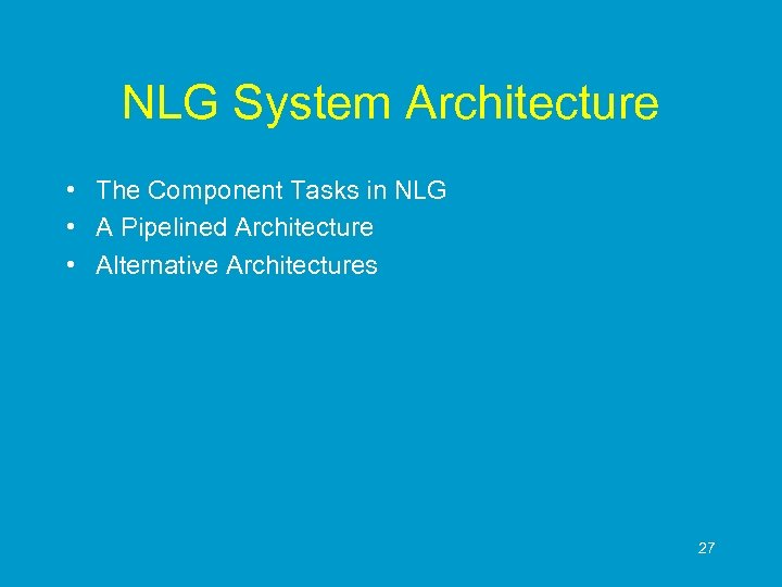 NLG System Architecture • The Component Tasks in NLG • A Pipelined Architecture •