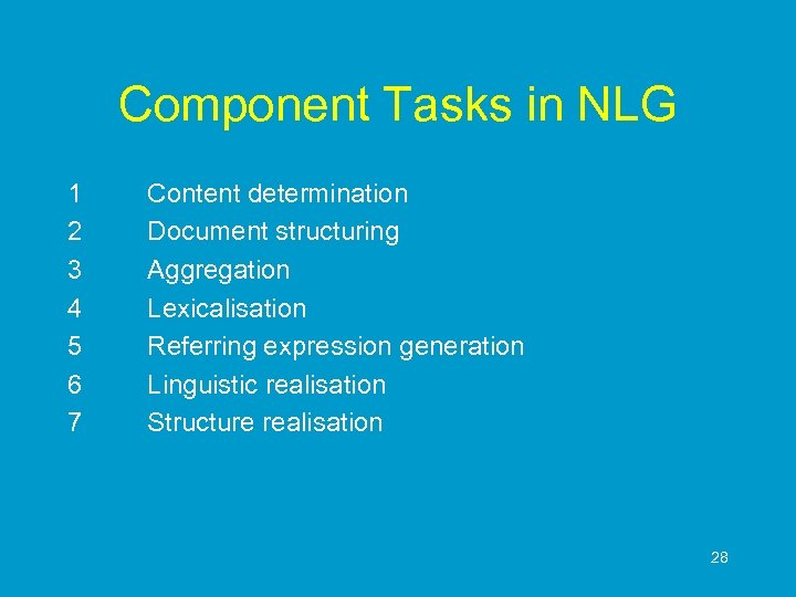 Component Tasks in NLG 1 2 3 4 5 6 7 Content determination Document