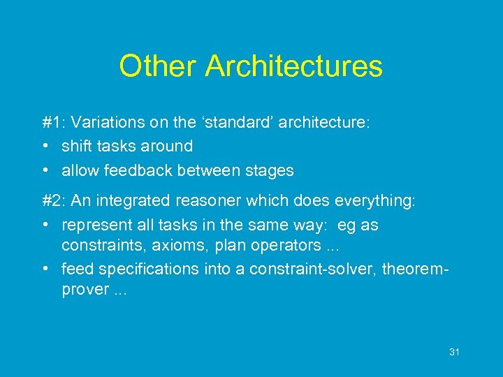 Other Architectures #1: Variations on the 'standard' architecture: • shift tasks around • allow