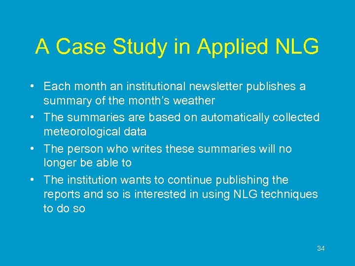 A Case Study in Applied NLG • Each month an institutional newsletter publishes a