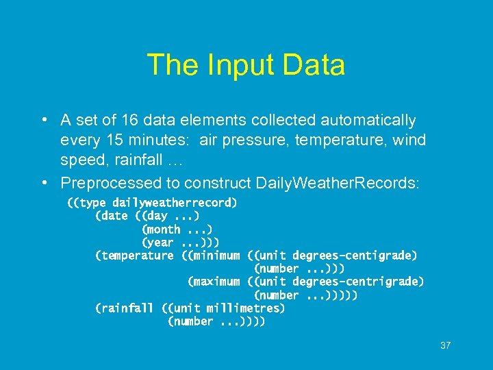 The Input Data • A set of 16 data elements collected automatically every 15