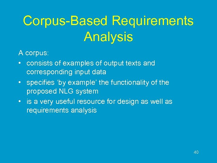 Corpus-Based Requirements Analysis A corpus: • consists of examples of output texts and corresponding