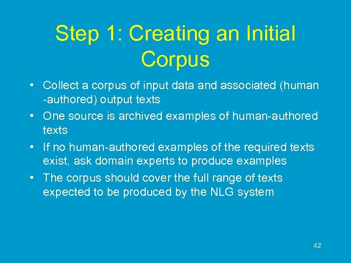 Step 1: Creating an Initial Corpus • Collect a corpus of input data and