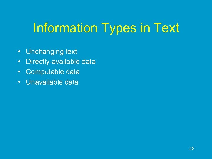 Information Types in Text • • Unchanging text Directly-available data Computable data Unavailable data