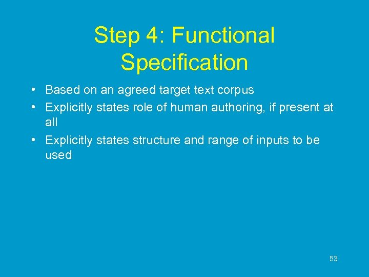 Step 4: Functional Specification • Based on an agreed target text corpus • Explicitly