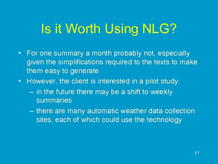 Is it Worth Using NLG? • For one summary a month probably not, especially