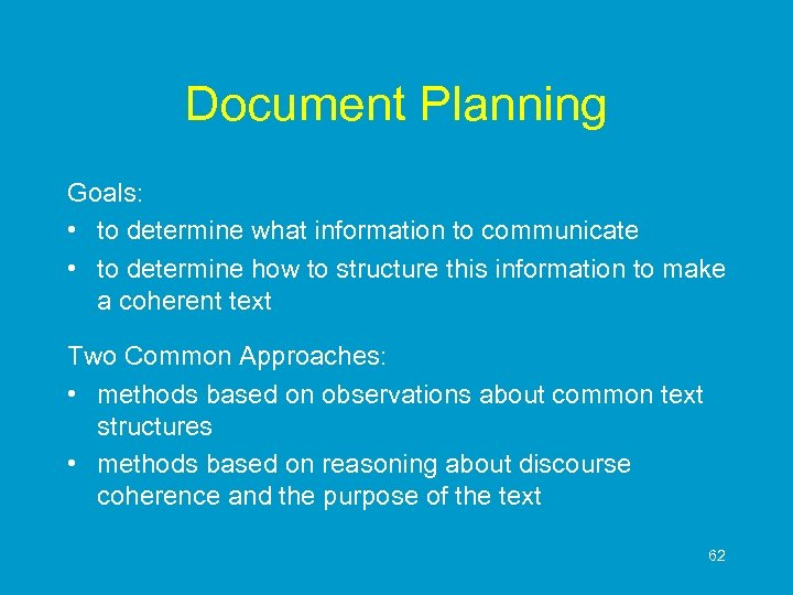 Document Planning Goals: • to determine what information to communicate • to determine how