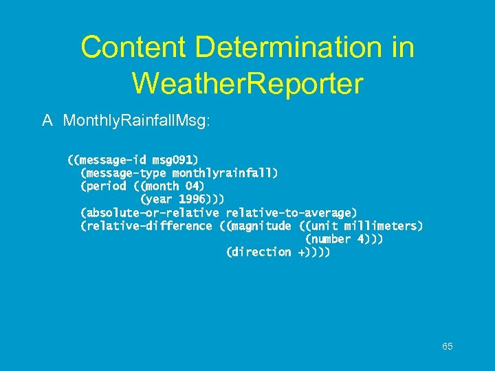Content Determination in Weather. Reporter A Monthly. Rainfall. Msg: ((message-id msg 091) (message-type monthlyrainfall)