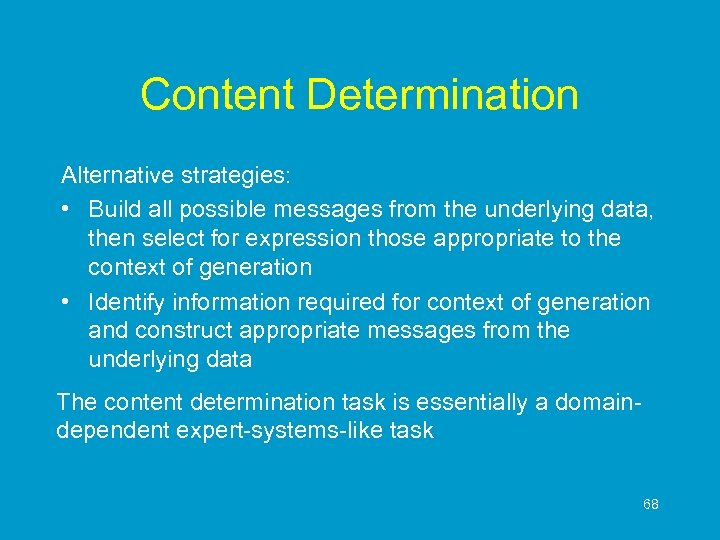 Content Determination Alternative strategies: • Build all possible messages from the underlying data, then