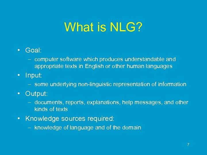 What is NLG? • Goal: – computer software which produces understandable and appropriate texts
