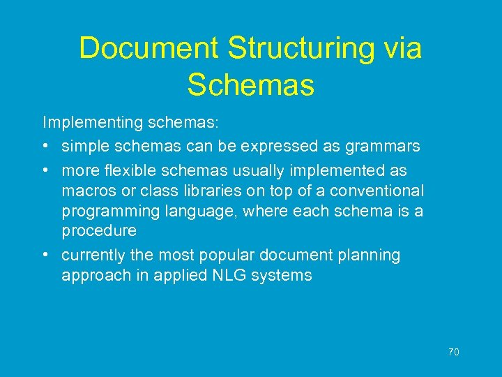 Document Structuring via Schemas Implementing schemas: • simple schemas can be expressed as grammars