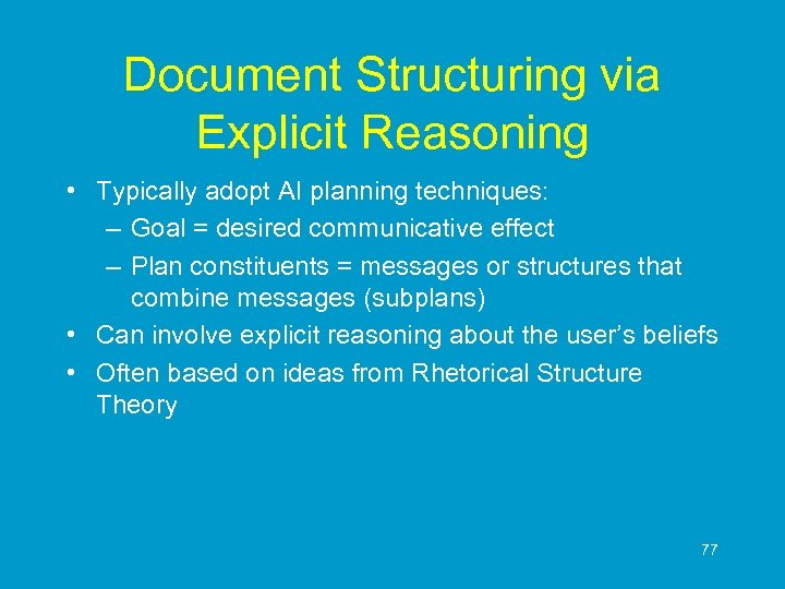 Document Structuring via Explicit Reasoning • Typically adopt AI planning techniques: – Goal =