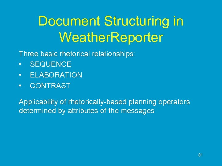 Document Structuring in Weather. Reporter Three basic rhetorical relationships: • SEQUENCE • ELABORATION •