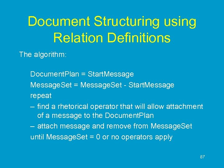Document Structuring using Relation Definitions The algorithm: Document. Plan = Start. Message. Set =