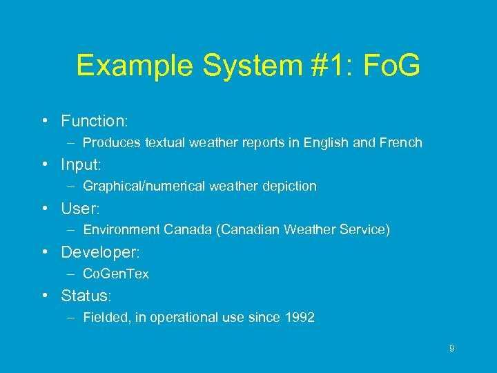 Example System #1: Fo. G • Function: – Produces textual weather reports in English