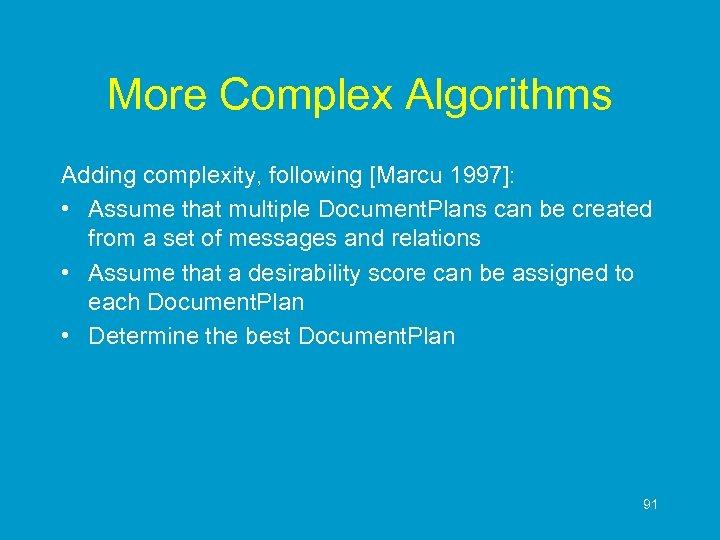 More Complex Algorithms Adding complexity, following [Marcu 1997]: • Assume that multiple Document. Plans