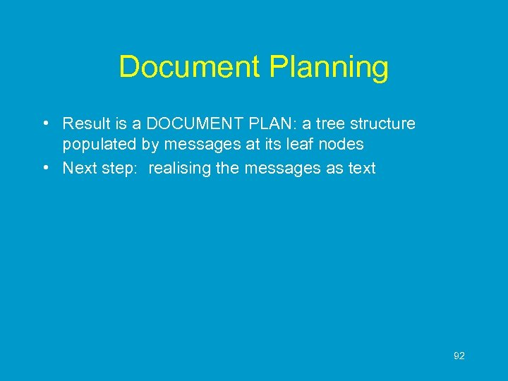 Document Planning • Result is a DOCUMENT PLAN: a tree structure populated by messages