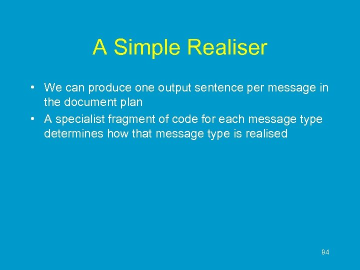 A Simple Realiser • We can produce one output sentence per message in the