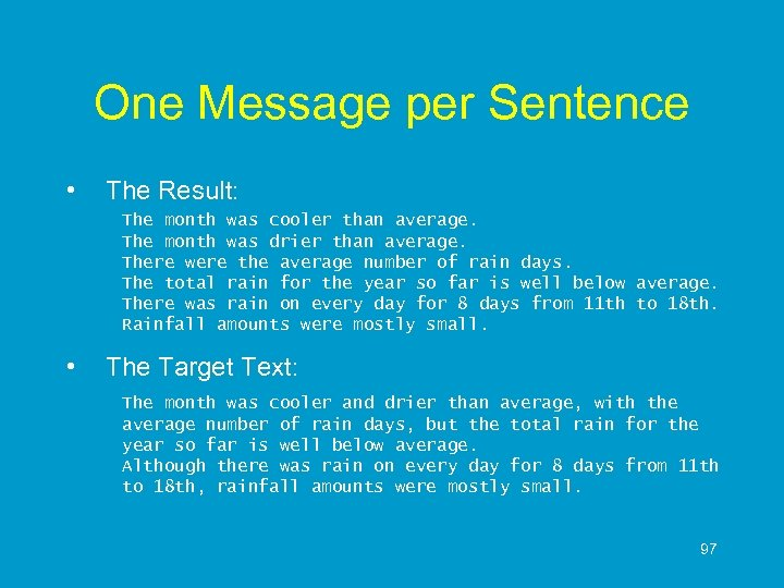 One Message per Sentence • The Result: The month was cooler than average. The