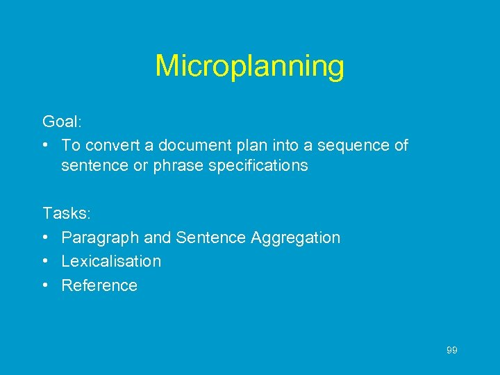 Microplanning Goal: • To convert a document plan into a sequence of sentence or