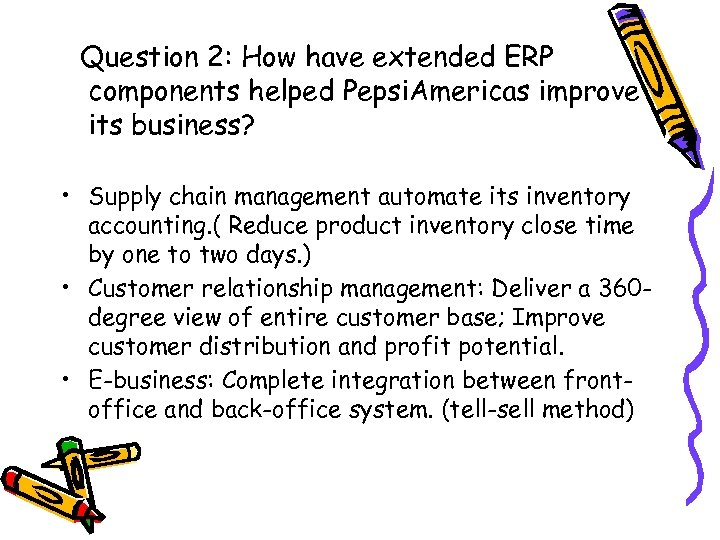 Question 2: How have extended ERP components helped Pepsi. Americas improve its business? •