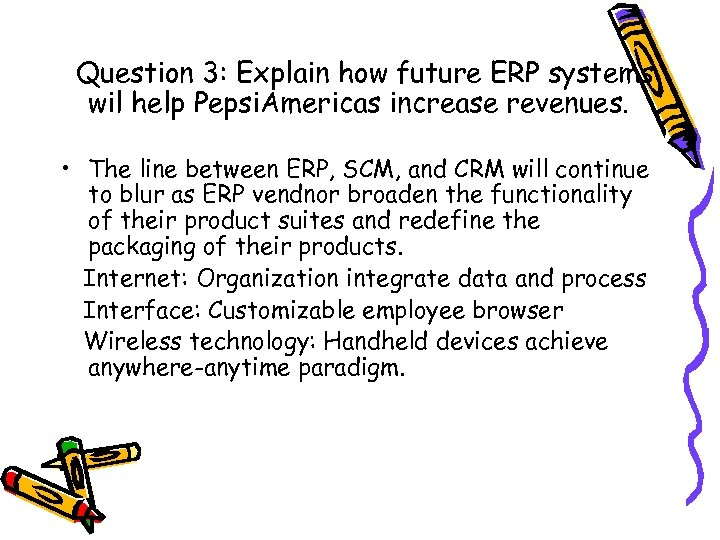 Question 3: Explain how future ERP systems wil help Pepsi. Americas increase revenues. •