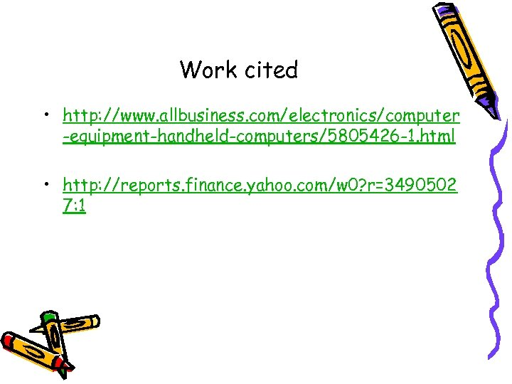 Work cited • http: //www. allbusiness. com/electronics/computer -equipment-handheld-computers/5805426 -1. html • http: //reports. finance.