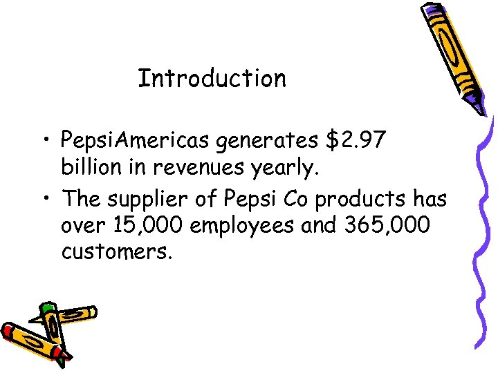 Introduction • Pepsi. Americas generates $2. 97 billion in revenues yearly. • The supplier