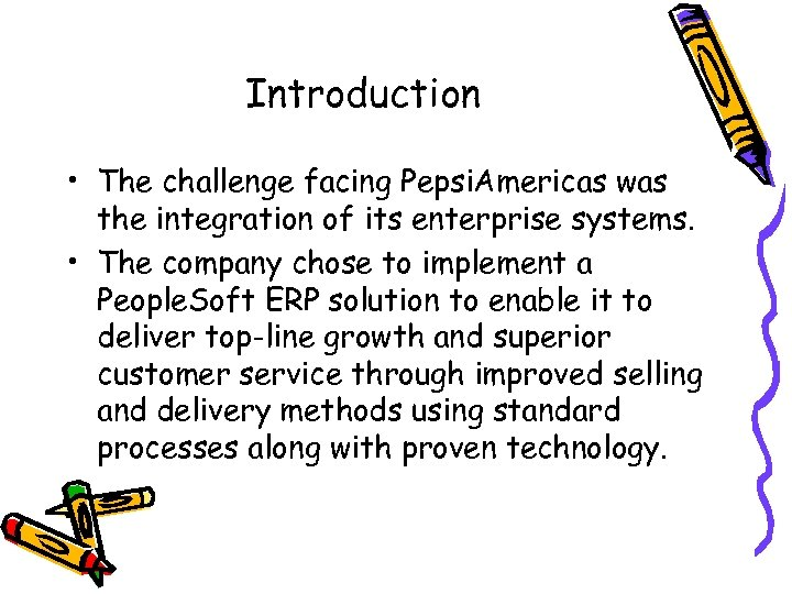 Introduction • The challenge facing Pepsi. Americas was the integration of its enterprise systems.