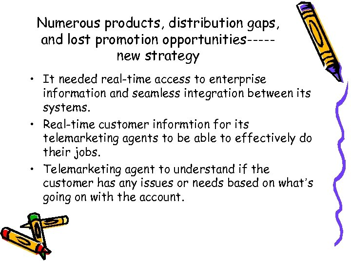 Numerous products, distribution gaps, and lost promotion opportunities----new strategy • It needed real-time access