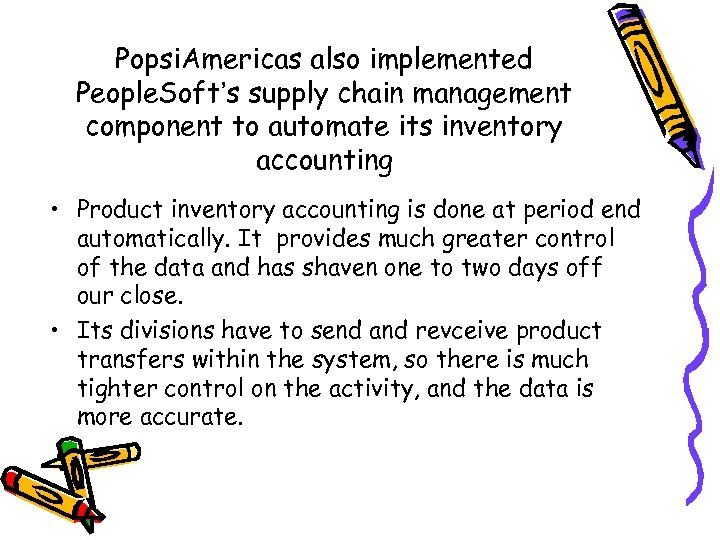 Popsi. Americas also implemented People. Soft's supply chain management component to automate its inventory