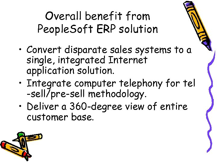 Overall benefit from People. Soft ERP solution • Convert disparate sales systems to a