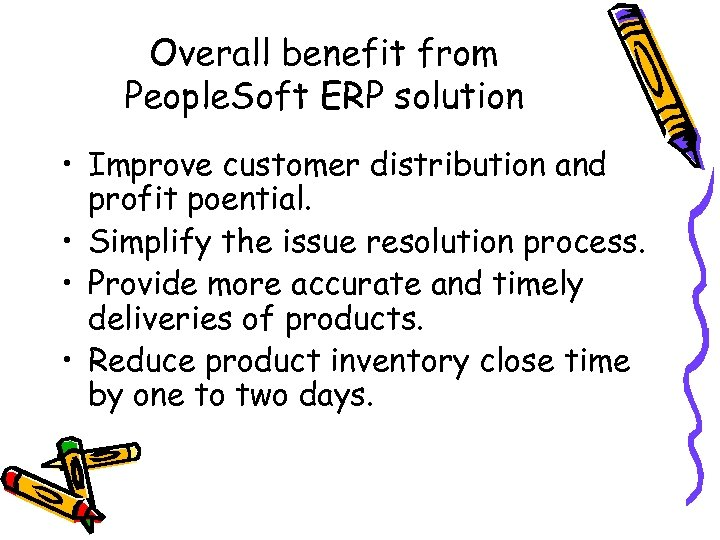 Overall benefit from People. Soft ERP solution • Improve customer distribution and profit poential.