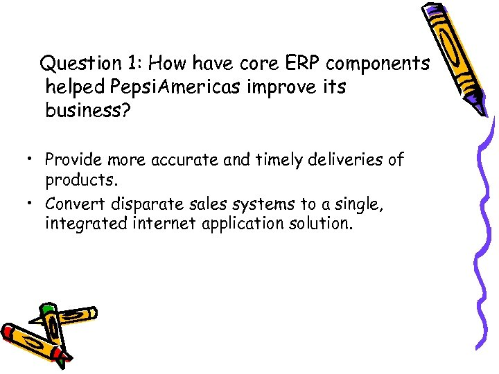 Question 1: How have core ERP components helped Pepsi. Americas improve its business? •