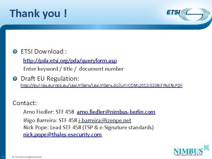Thank you ! ETSI Download : http: //pda. etsi. org/pda/queryform. asp Enter keyword /