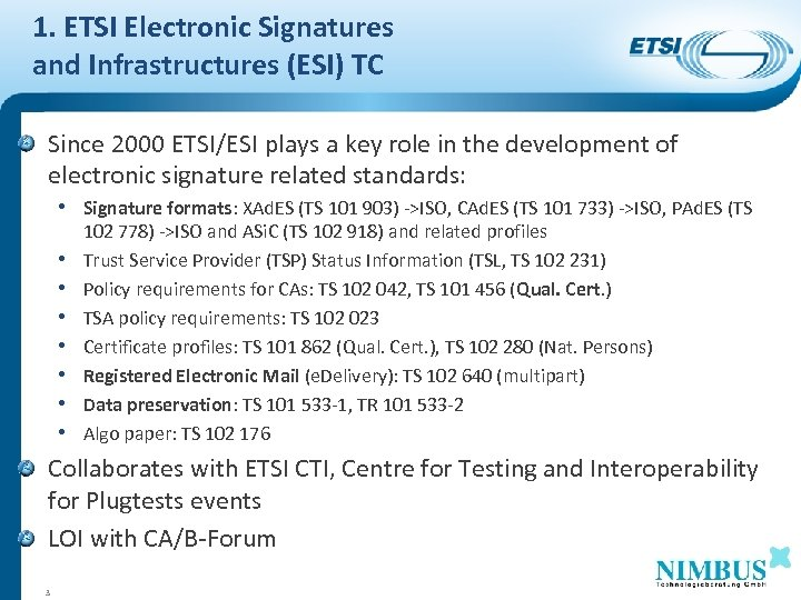 1. ETSI Electronic Signatures and Infrastructures (ESI) TC Since 2000 ETSI/ESI plays a key