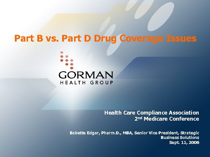 Part B vs. Part D Drug Coverage Issues Health Care Compliance Association 2 nd