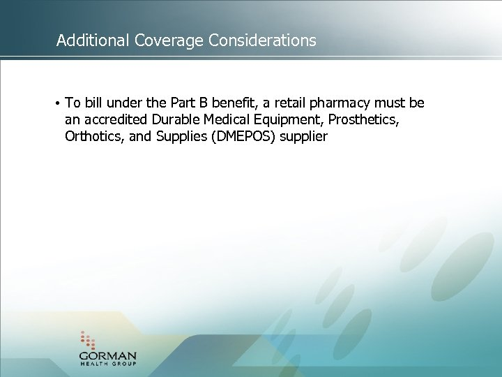 Additional Coverage Considerations • To bill under the Part B benefit, a retail pharmacy