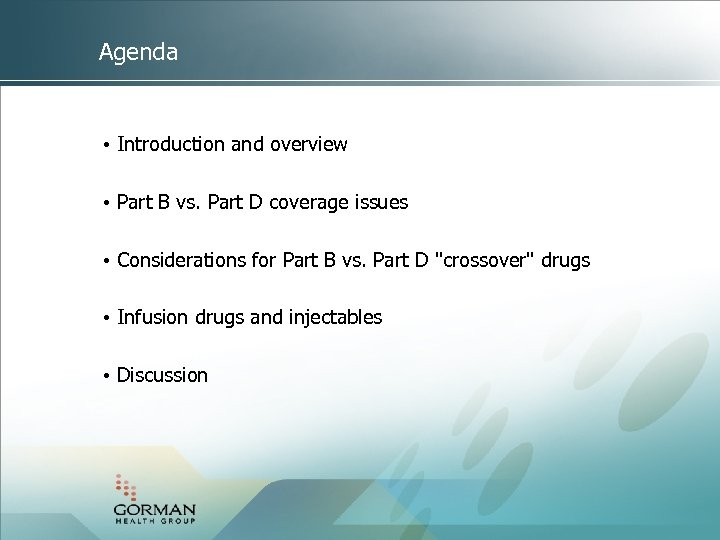 Agenda • Introduction and overview • Part B vs. Part D coverage issues