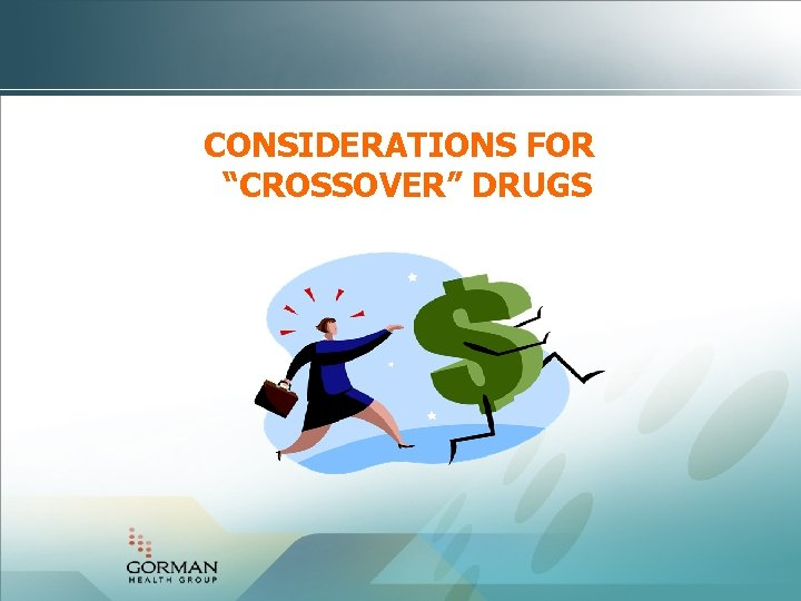 """CONSIDERATIONS FOR """"CROSSOVER"""" DRUGS"""