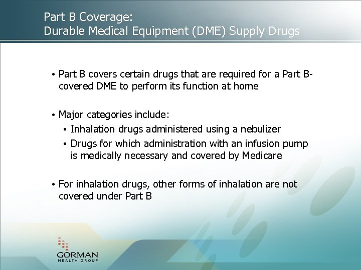 Part B Coverage: Durable Medical Equipment (DME) Supply Drugs • Part B covers certain