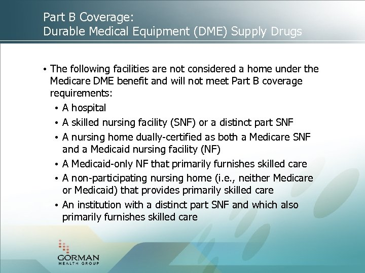 Part B Coverage: Durable Medical Equipment (DME) Supply Drugs • The following facilities are