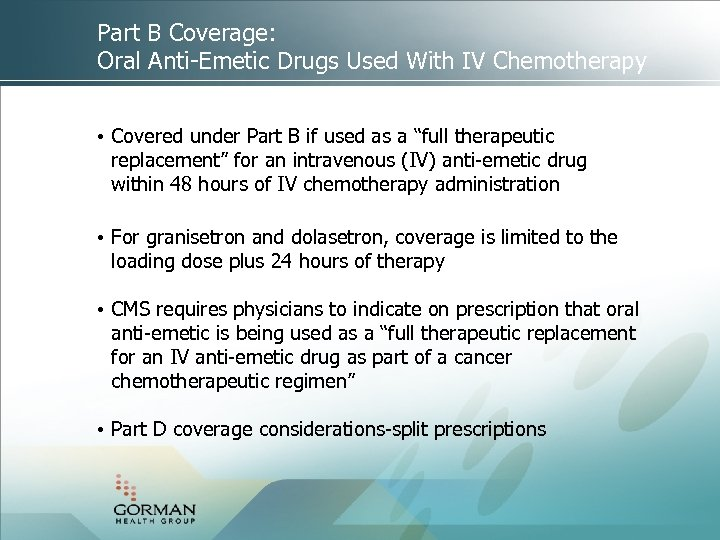 Part B Coverage: Oral Anti-Emetic Drugs Used With IV Chemotherapy • Covered under Part