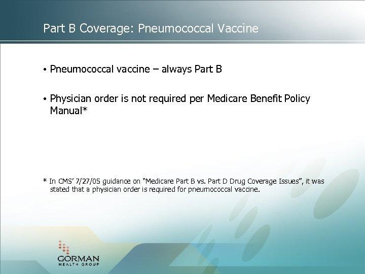 Part B Coverage: Pneumococcal Vaccine • Pneumococcal vaccine – always Part B • Physician