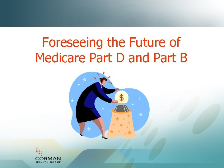 Foreseeing the Future of Medicare Part D and Part B