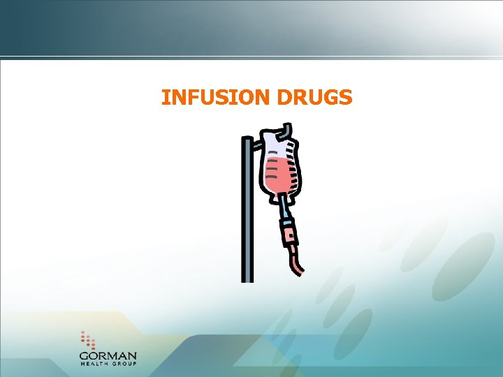 INFUSION DRUGS