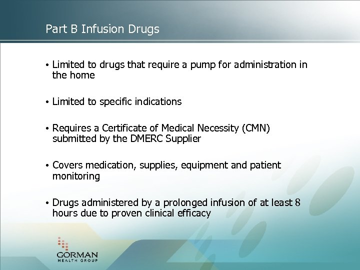 Part B Infusion Drugs • Limited to drugs that require a pump for administration