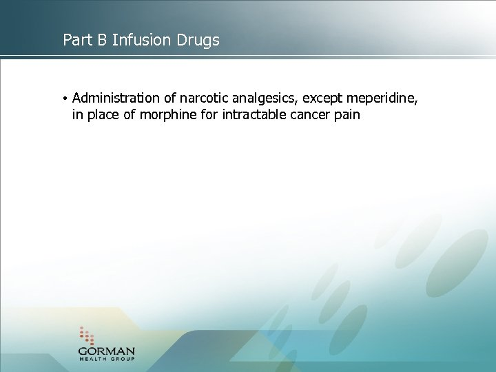 Part B Infusion Drugs • Administration of narcotic analgesics, except meperidine, in place of
