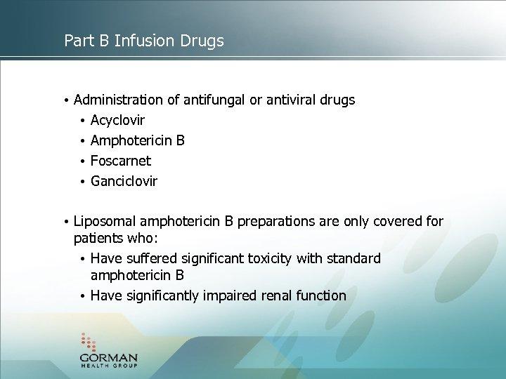 Part B Infusion Drugs • Administration of antifungal or antiviral drugs • Acyclovir •